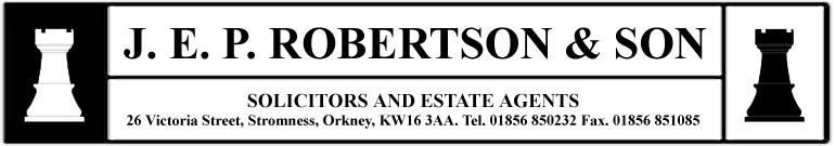 JEP Robertson & Son. Solicitors, Notaries & Estate Agents, Stromness, Orkney, Properties for sale in Orkney.